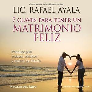 7 Claves para tener un Matrimonio Feliz [7 Keys to a Happy Marriage] Audiobook