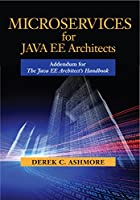 Microservices for Java EE Architects: Addendum for The Java EE Architect's Handbook Front Cover