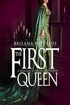 The First Queen: A Dusk Gate Chronicles Short Story (The Dusk Gate Chronicles) by [Puttroff, Breeana]