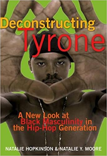 Deconstructing Tyrone: A New Look at Black Masculinity in the Hip ...