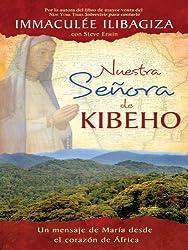 Nuestra Senora de Kibeho: Un mensaje del cielo al mundo desde el corazon de Africa