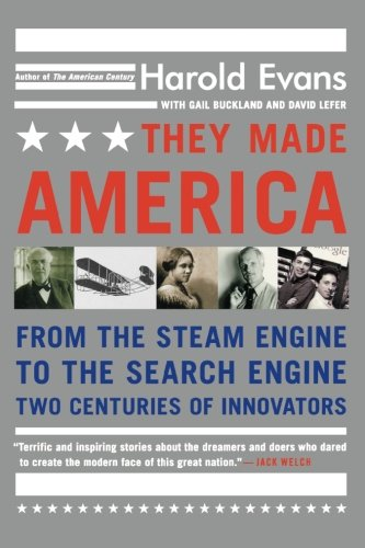 They Made America: From the Steam Engine to the Search Engine: Two Centuries of Innovators (Worlds Best Search Engine)
