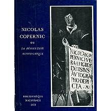 Nicolas Copernic ou la Revolution Astronomique.