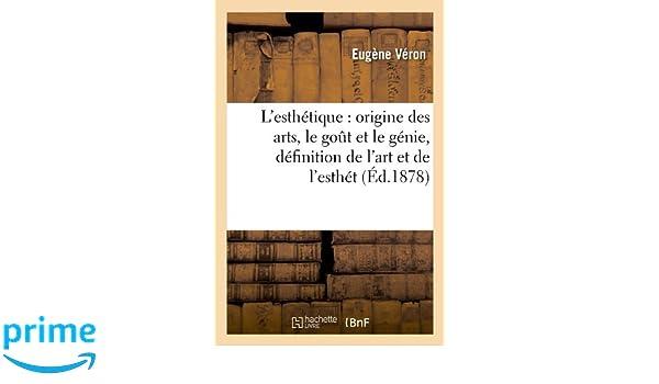 LEsthetique: Origine Des Arts, Le Got Et Le Genie, Definition de LArt Et de LEsthet (Ed.1878) (French Edition): Veron E., Eugene Veron: 9782012677753: ...