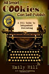 All Smart Cookies Can Self-Publish!: A One-Step-At-A-Time 2011 Guide to Independent Publishing Paperback