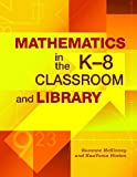 Mathematics in the K-8 Classroom and Library, Sueanne McKinney and KaaVonia Hinton, 158683522X