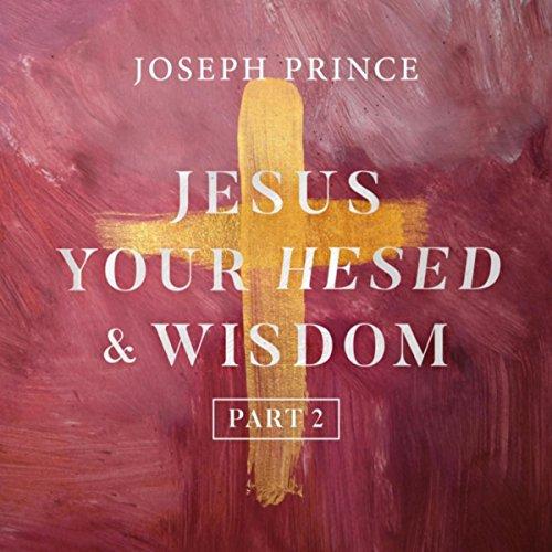 Jesus Your Hesed and Wisdom, Pt. 2