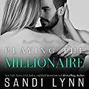 Playing the Millionaire Audiobook by Sandi Lynn Narrated by Veronica Worthington, David Benjamin Bliss