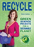 Recycle: Green Science Projects for a Sustainable Planet (Team Green Science Projects)