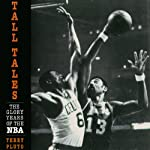 Tall Tales: The Glory Years of the NBA, in the Words of the Men Who Played, Coached, and Built Pro Basketball | Terry Pluto
