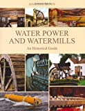 Water Power and Watermills: An Historical Guide