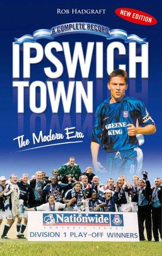 (Ipswich Town: The Modern Era 1971-2006 (Desert Island Football)