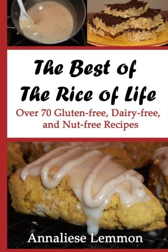 The Best of The Rice of Life: Over 70 Gluten-free, Dairy-free, and Nut-free Recipes