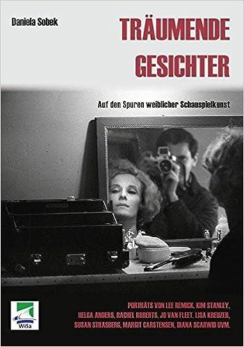 Träumende Gesichter: Auf den Spuren weiblicher Schauspielkunst (German Edition)