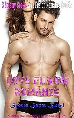Romance: Love Fusion Romance: Sports Super Bowl (Alpha Male Nerd and Bad Boy Marine Billionaire Romance) (Contemporary New Adult and College Football Baseball Sports Short Stories Book 0)