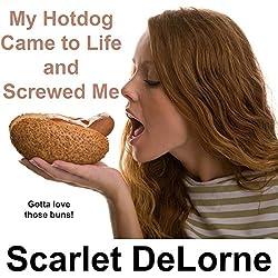My Hotdog Came to Life and Screwed Me
