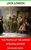 The People Of The Abyss (annotated) , With Detailed Biography: Integral Edition