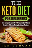 img - for The Keto Diet For Beginners: Your Complete Guide To A Ketogenic Diet & Lose Weight In 4 Weeks Eating Delicious Recipes book / textbook / text book