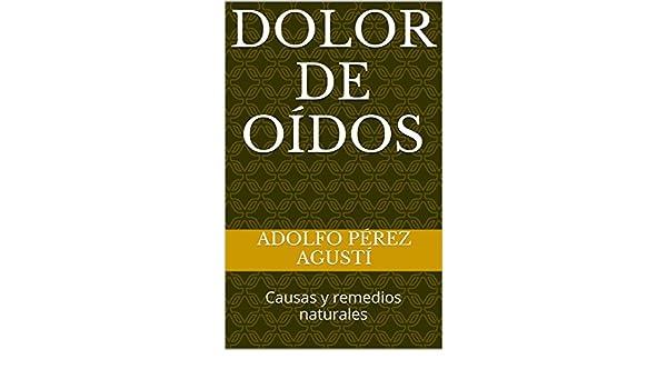 Dolor de oídos: Causas y remedios naturales (Tratamiento natural nº 41) eBook: Adolfo Pérez Agustí: Amazon.es: Tienda Kindle