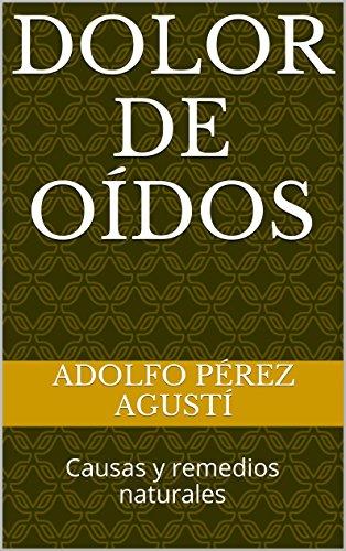 Descargar Libro Dolor De Oídos: Causas Y Remedios Naturales Adolfo Pérez Agustí