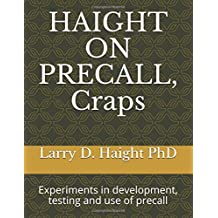 HAIGHT ON PRECALL, Craps: Experiments in development, testing and use of precall