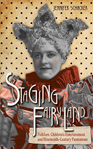 Staging Fairyland: Folklore, Children's Entertainment, and Nineteenth-Century