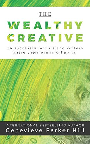 The Wealthy Creative: 24 Successful Artists and Writers Share Their Winning Habits ebook