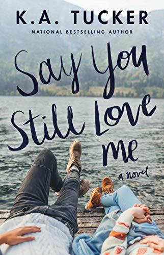 Say You Still Love Me: A Novel by [Tucker, K.A.]