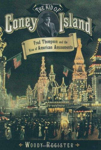 Download The Kid of Coney Island: Fred Thompson and the Rise of American Amusements pdf epub
