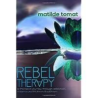 Rebeltherapy: a therapist journey through addiction, trauma, and Nichiren Buddhism