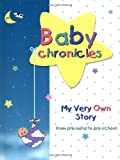 : Baby Chronicles: My Very Own Story: from pre-natal to pre-school