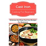 Cast Iron Recipes For Beginners: Delicious And Easy Cast Iron Recipes For Beginners (Cast Iron Cooking)