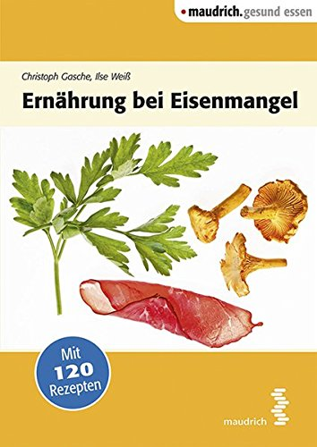 Ernährung bei Eisenmangel (maudrich.gesund essen) Taschenbuch – 28. September 2015 Christoph Gasche Ilse Weiß 3990020145 Gesunde Ernährung