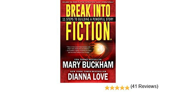 Break Into Fiction®: 11 Steps To Building A Powerful Story ...