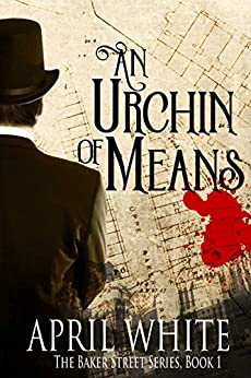 An Urchin of Means (The Baker Street Series Book 1) by [White, April]