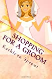 Shopping for a Groom, Kathleen Sprout, 098339640X