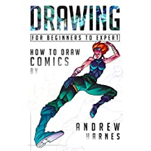 Drawing For Beginners to Expert: How to Draw Comics (Drawing, Comics, Sketching, Inking, Doodle Drawing, Drawing Manga, Cartoons)
