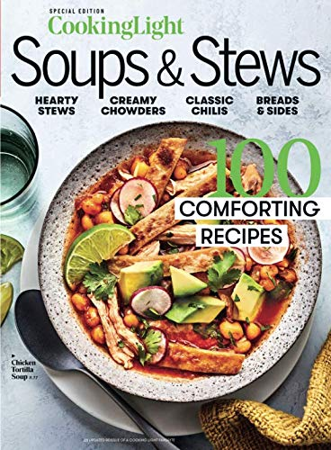 COOKING LIGHT Soups & Stews: 100 Comforting Recipes by The Editors of Cooking Light