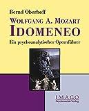 Wolfgang A. Mozart: Idomeneo: Ein psychoanalytischer Opernführer (Imago)