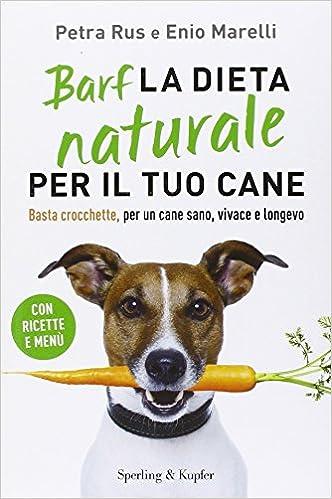 barf la dieta naturale per il tuo cane basta crocchette per un cane sano vivace e longevo