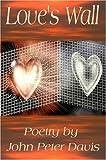 Love's Wall - Poetry, John Peter Davis, 0615196144