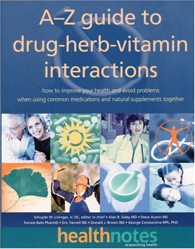 By Schuyler W. Lininger J.R. D.C. The A-Z Guide to Drug-Herb-Vitamin Interactions: How to Improve Your Health and Avoid Problems When (1st First Edition) [Paperback]