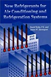 New Refrigerants for Air Conditioning and Refrigeration Systems, David M. Wylie and James W. Davenport, 0881732249
