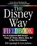 """The Disney Way Fieldbook: How to Implement Walt Disney's Vision of """"Dream, Believe, Dare, Do"""" in Your Own Company"""
