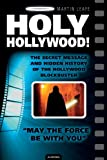 Holy Hollywood! the Secret Message and Hidden History of the Hollywood Blockbuster, Martin Leafe, 0956618227