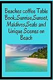 Beaches coffee Table Book:Sunrise,Sunset,Maldives,Seals and Unique Scenes on Beach