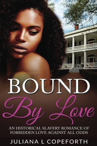Download Bound By Love: An Historical Slavery Romance of Forbidden Love Against All Odds (Southern Historical Clean Romance) pdf
