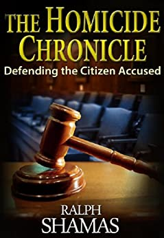 The Homicide Chronicle: Defending the Citizen Accused by [Shamas, Ralph]