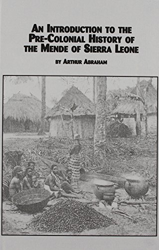 An Introduction to Pre-Colonial History of the Mende of Sierra Leone (African Studies (Lewiston, N.Y.), V. 67.)