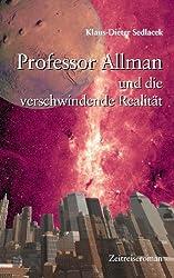 Professor Allman und die verschwindende Realität: Zeitreiseroman mit wissenschaftlichem Hintergrund